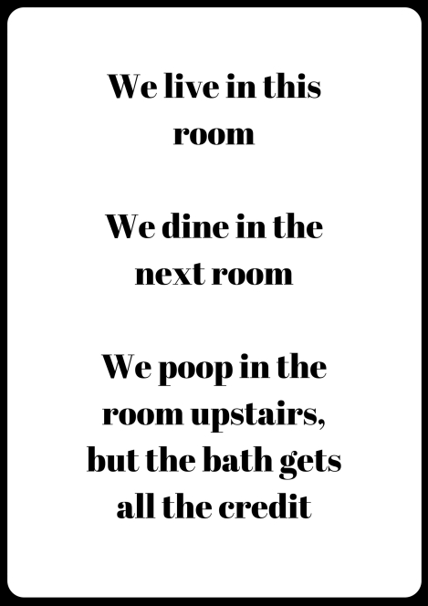 we-live-in-this-room-we-dine-in-the-next-room-we-poop-in-the-room-upstairs-but-the-bath-gets-all-the-credit